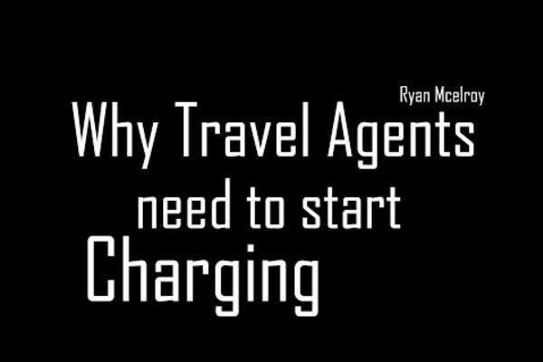 Why Travel Agents Should Start Charging