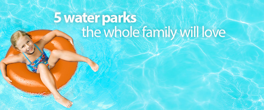 5 Water Parks The Whole Family Will Love