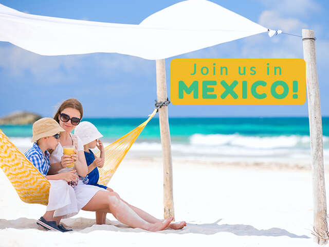 Make Some Memories in Mexico!