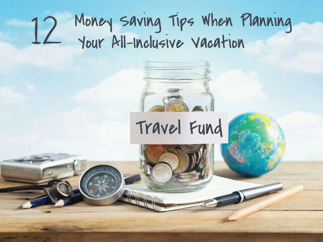 12 Money Saving Tips When Planning Your All-Inclusive Vacation