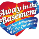 "The Church Basement Ladies in ""Away in the Basement""  and St. Charles"