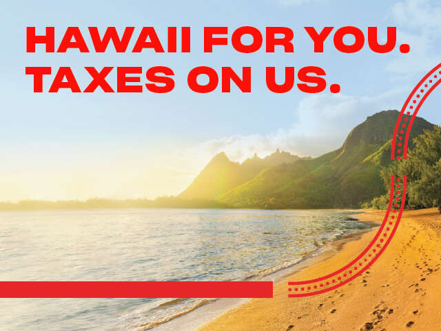 Hawaii for You. Taxes on Us.